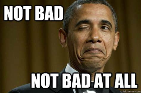 Bad Memes - not bad meme tumblr image memes at relatably com