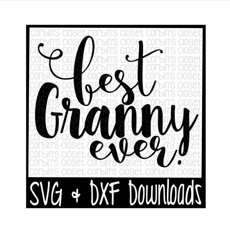 These free files will work with cricut explore, silhouette cameo, silhouette portrait, and many other electronic cutters. Best Granny Ever Cut File - DXF & SVG Files - Silhouette ...