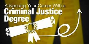 Advancing Your Career With a Criminal Justice Degree ...