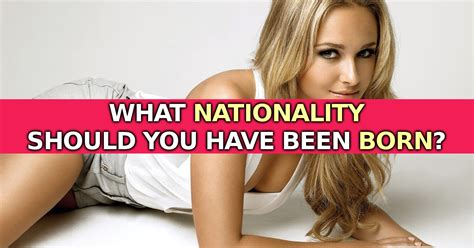 What Nationality Should You Have Been Born?