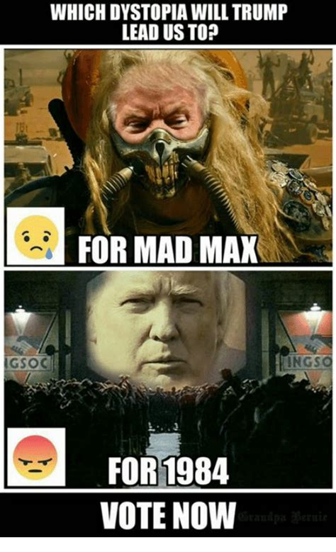 Max Meme - which dystopia will trump lead us top for mad max ings for 1984 vote now meme on me me