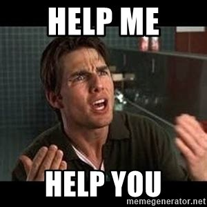 Help Me Help You Meme - you want me to rush this app but you didn t send coop info help me help you jerry maguire
