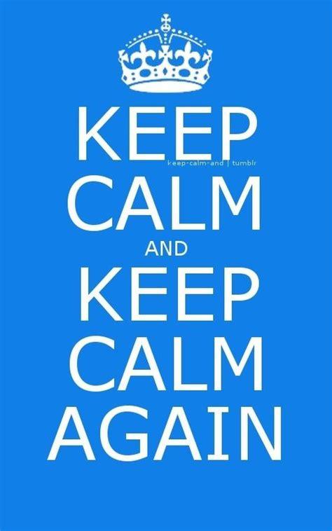 keep calm and keep calm again it s a thing when