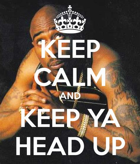 Keep Ya Head Up Quotes Quotesgram