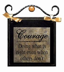 """""""Courage: Doing what is right even when others don't"""""""