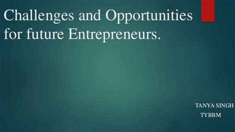 Challenges And Opportunities For Future Entrepreneurs