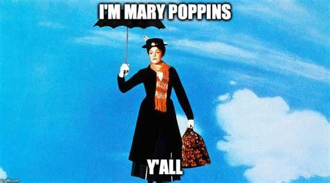 I M Poppins Y All Quot I M Poppins Y All Quot Quot I M Poppins Y All Quot Your Meme