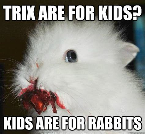 Silly Rabbit Meme - trix are for kids kids are for rabbits misc quickmeme