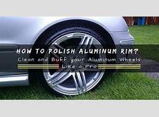 How to Polish Aluminum Rim? Clean and Buff Your Aluminum