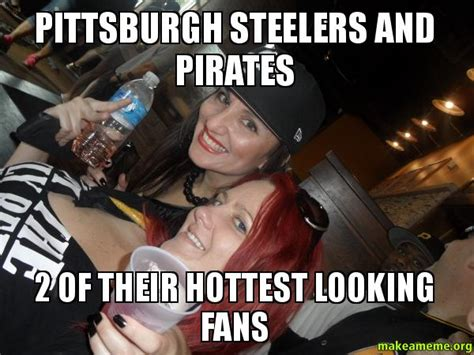 Steelers Fans Memes - pittsburgh steelers and pirates 2 of their hottest looking fans make a meme