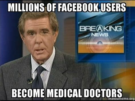 Create Facebook Meme - millions of facebook users become medical doctors make a meme