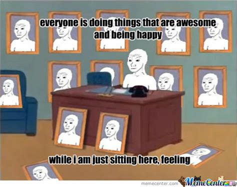 Just Sitting Here Meme - oh my feelings use in dat feel posts by edurbf meme center