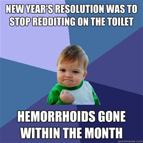 Hemorrhoid Meme - new year s resolution was to stop redditing on the toilet hemorrhoids gone within the month