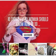 10 Things Every Woman Should Know How To Do Lifestyle