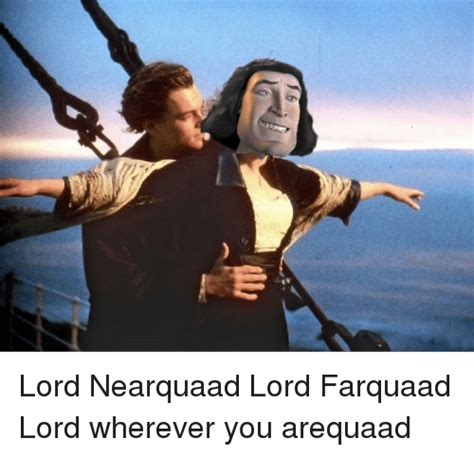 Meme E - 93 lord nearquaad lord farquaad lord wherever you arequaad meme on me me