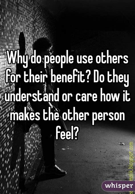 Why Do People Use Others For Their Benefit? Do They
