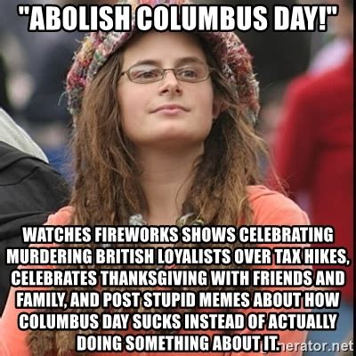 Family Sucks Meme - quot abolish columbus day quot watches fireworks shows celebrating murdering british loyalists over tax