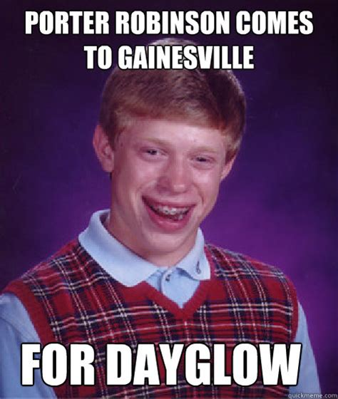 Uf Memes - porter robinson comes to gainesville for dayglow bad luck brian quickmeme