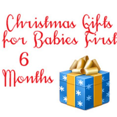 6 month christmas gifts gifts for baby s six months happy homemaker