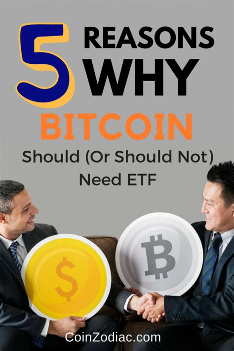 bitcoin etf should need reasons everything why know