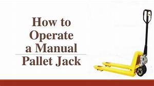 How To Operate A Manual Pallet Jack