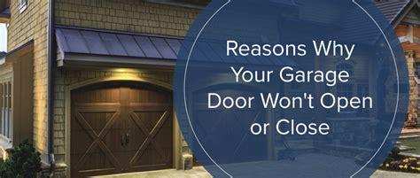 garage door opener won t reasons why your garage door won t open or marvin