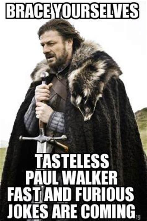 Tasteless Memes - meme creator brace yourselves tasteless paul walker fast and furious jokes are coming meme