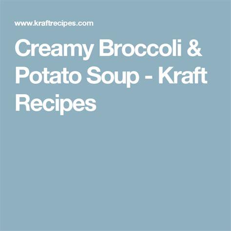 Creamy Broccoli And Potato Soup Kraft Recipes Potato
