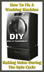 How To Fix A Washing Machine Making Noise During The Spin