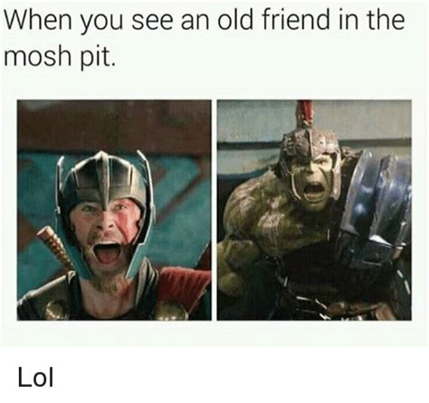 Mosh Pit Meme - 25 best memes about old friend old friend memes