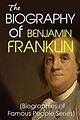 Amazon.com: The Biography of Benjamin Franklin ...