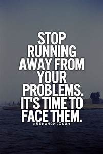 The gallery for --> Running Away From Your Problems Quotes