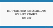 Self-preservation is the central aim of all life-activities.