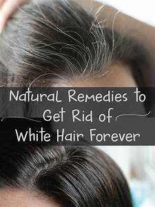 NAtural Remedies To Get Rid Of White Hair For Ever