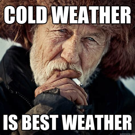 Cold Memes - cold weather is best weather stereotypical old russian man quickmeme