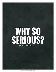 Why so serious?... Serious Topic Quotes