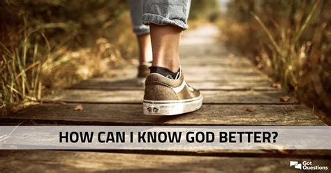 How can I get to know God better? | GotQuestions.org