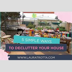 5 Simple Ways To Declutter Your House  Laura Trotta