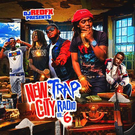 Dj Redfx  Dj Redfx Presents New Trap City Radio 6 Spinrilla