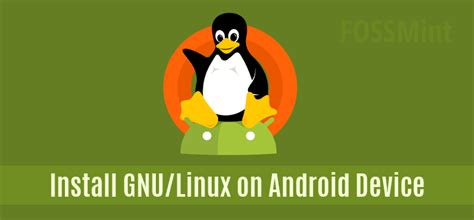 linux on android how to install and run a gnu linux os on your android device
