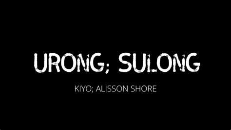 Turn notifications on so you never miss a. ( URONG; SULONG lyrics ) KIYO; ALISSON SHORE - YouTube