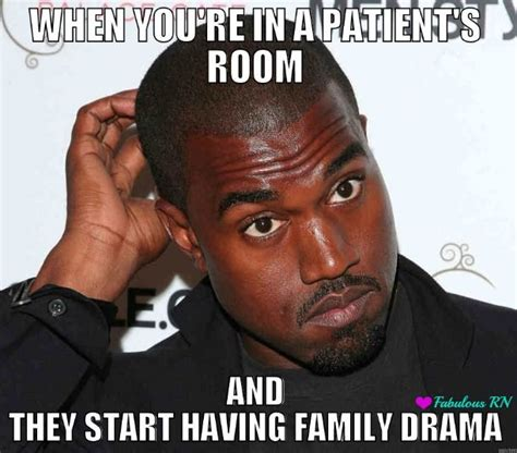 Funny Medical Memes - when you re in a patient s room and they start having family drama nurse humor nurses funny