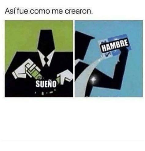 Asi Fue Como Me Crearon Hambre Sueno  Espanol Meme On Sizzle