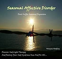 Seasonal Affective Disorder: Dont Suffer Seasonal