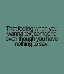 That feeling when you wanna text someone even | Saying ...