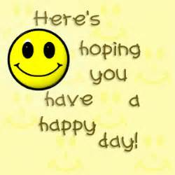 here s hoping you a a happy day