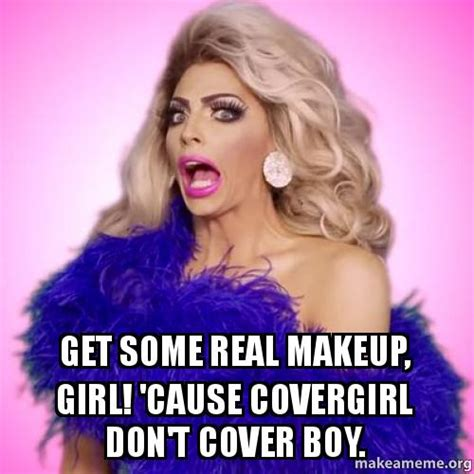 Cover Girl Meme - get some real makeup girl cause covergirl don t cover boy make a meme