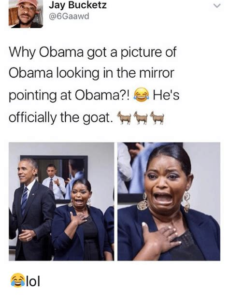 Looking In The Mirror Meme - jay bucketz 6gaawd why obama got a picture of obama looking in the mirror pointing at obama he
