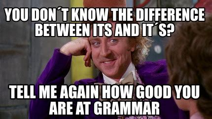 Grammar Meme Generator - meme creator you don 180 t know the difference between its and it 180 s tell me again how good you