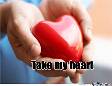 My Heart Meme - take my heart by lovelyheart meme center
